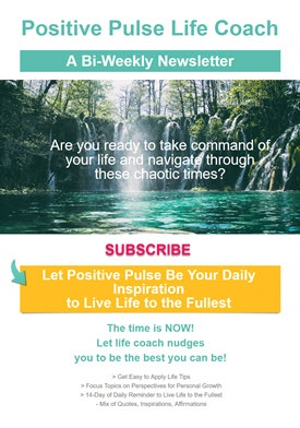 Life Coach with Positive Pulse Bi-Weekly Newsletter.
