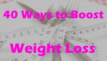 40 Ways to Boost Weight Loss