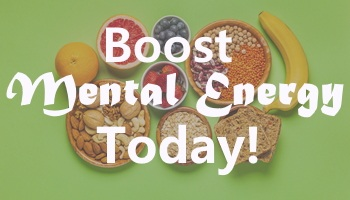 Boost Your Mental Energy