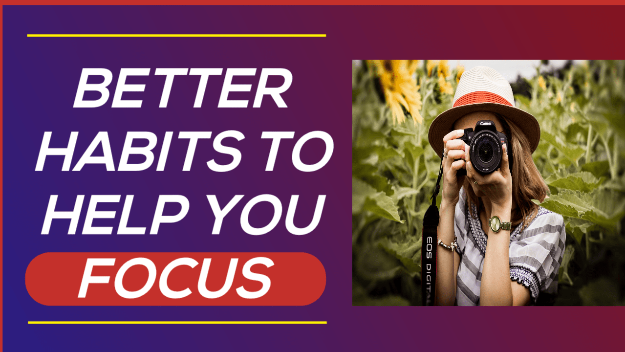Better Habits To Help You Focus