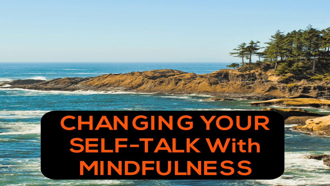 Change Self-Talk With Mindfulness
