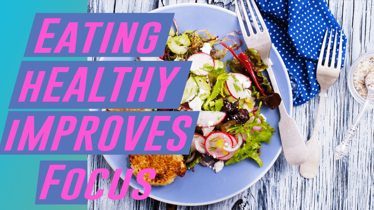 Eating Healthy Improves Focus