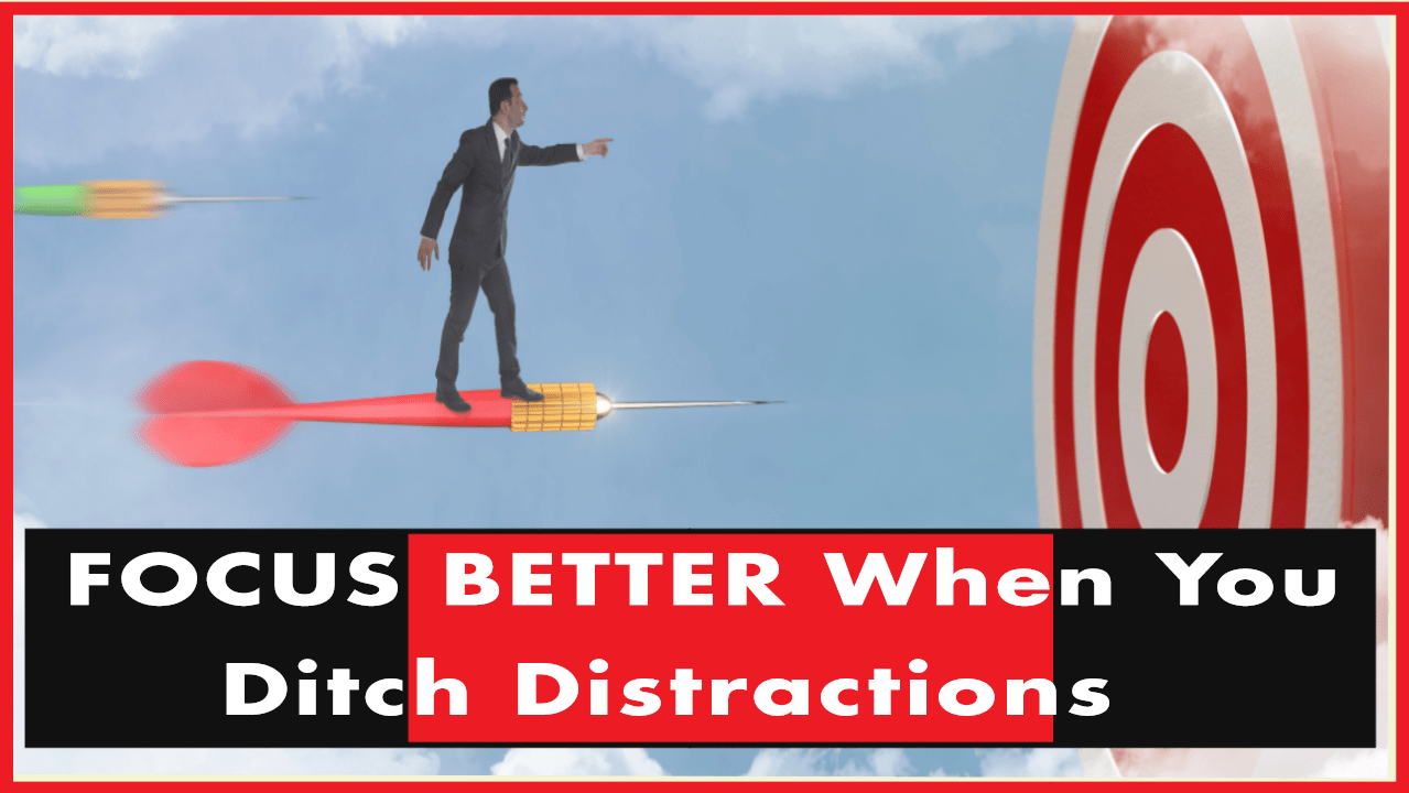 Focus Better When You Ditch Distractions