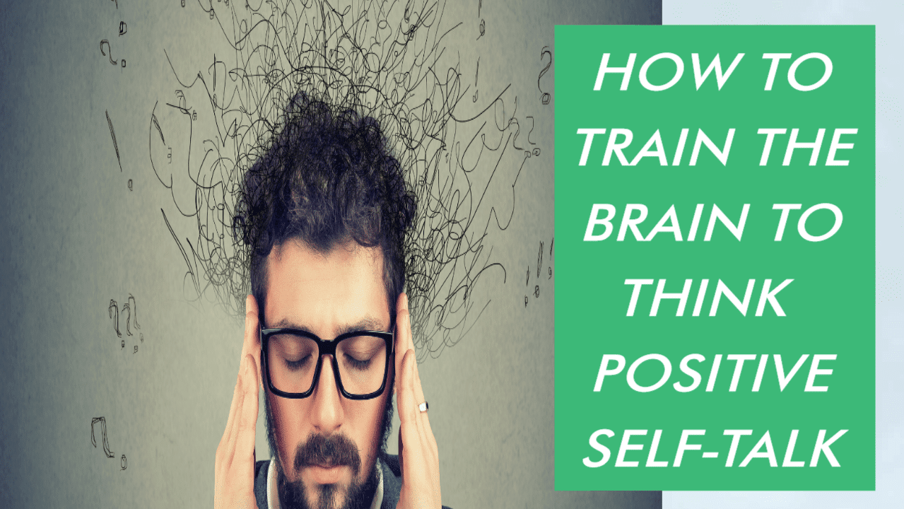 How to Train the Brain to Think Positive Self-Talk