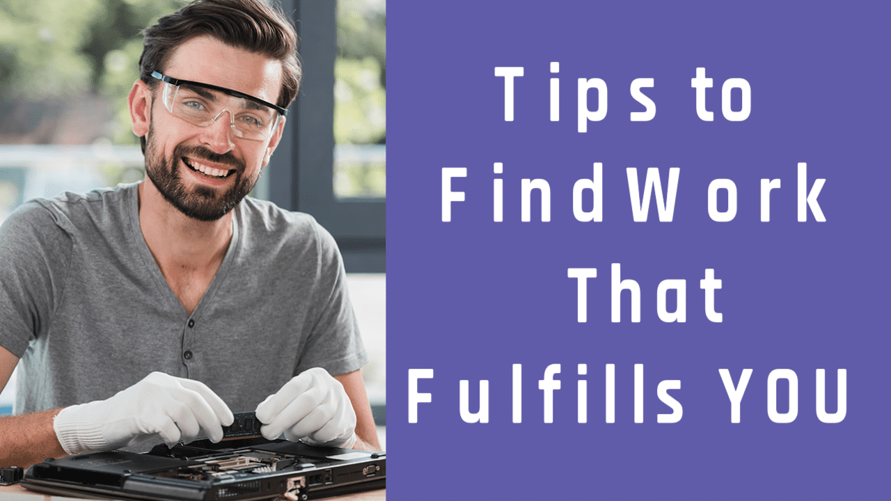 Tips To Find Work That Fulfills You